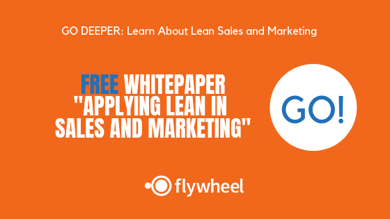 Go Deeper: Learn About Lean Sales and Marketing - Free Whitepaper p Applying Lean in Sales and Marketing